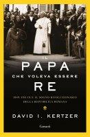 Il papa che voleva essere re - David I. Kertzer