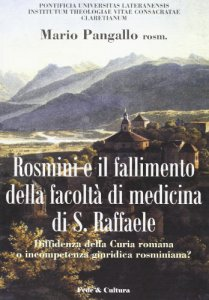 Copertina di 'Antonio Rosmini e il fallimento della Facoltà di medicina di S. Raffaele'