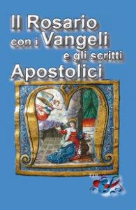 Copertina di 'Il Rosario con i Vangeli e gli scritti Apostolici'