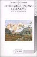 Letteratura italiana e religione negli ultimi due secoli - Girardi Enzo N.
