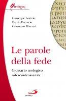 Le parole della fede - Giuseppe Lorizio, Fulvio Ferrario, Germano Marani