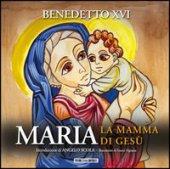 Maria. La mamma di Gesù - Benedetto XVI (Joseph Ratzinger)