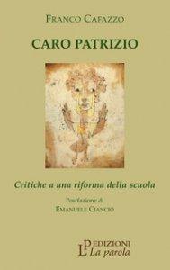 Copertina di 'Caro Patrizio. Critiche a una riforma della scuola'