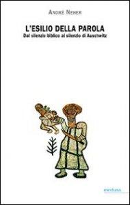 Copertina di 'L' esilio della parola. Dal silenzio biblico al silenzio di Auschwitz'