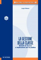 La gestione della classe. Modelli di ricerca e implicazioni per la pratica - D'Alonzo Luigi