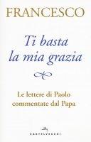 Ti basta la mia grazia - Francesco (Jorge Mario Bergoglio)