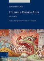 Tre anni a Buenos Aires. 1975-1978 - Osio Bernardino