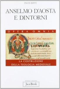Copertina di 'Anselmo d'Aosta e dintorni. Lanfranco, Guitmondo, Urbano II. Opera Omnia.  La costruzione della teologia medievale'