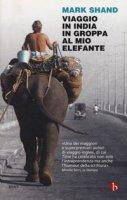 Viaggio in India in groppa al mio elefante - Shand Mark