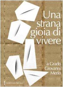 Copertina di '«Una strana gioia di vivere» a Grado Giovanni Merlo'