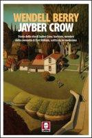 Jayber Crow. Storia della vita di Jayber Crow, barbiere, membro della comunità di Port William, scritta da lui medesimo - Wendell Berry