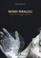 Mondi paralleli. Storia di un viaggio interiore - Saracino Ivan