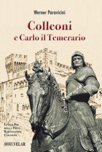 Copertina di 'Colleoni e Carlo il Temerario. Con la conferenza di Karl Bittmann «Carlo il Temerario e Colleoni» dell'anno 1957. Ediz. illustrata'