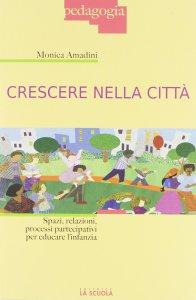 Copertina di 'Crescere nella città. Spazi, relazioni, processi partecipativi per educare l'infanzia.'