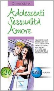 Copertina di 'Adolescenti sessualità amore. Nell'essere uomo e donna c'è una tacita chiamata di Dio all'incontro e all'amore'