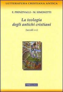 Copertina di 'La teologia degli antichi cristiani (secoli I-V)'