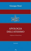 Apologia dell'ateismo. - Giuseppe Rensi