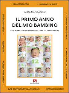 Copertina di 'Il primo anno del mio bambino. Guida pratica indispensabile per tutti i genitori'