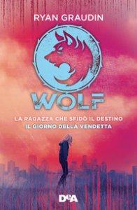 Copertina di 'La ragazza che sfidò il destino. Wolf-Il giorno della vendetta. Wolf'