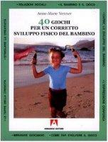 Quaranta giochi per un corretto sviluppo fisico del bambino - Venner Anne-Marie