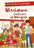 Viviamo insieme il Vangelo. Percorso per le famiglie (anno 3) - Carlo Latorre
