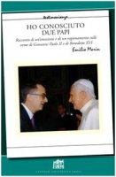 Ho conosciuto due papi. Racconto di un'emozione e di un ragionamento sulle orme di GPII e Benedetto XVI - Marin Emilio