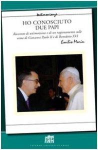 Copertina di 'Ho conosciuto due papi. Racconto di un'emozione e di un ragionamento sulle orme di GPII e Benedetto XVI'