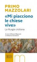 «Mi piacciono le chiese vive». La liturgia cristiana - Mazzolari Primo