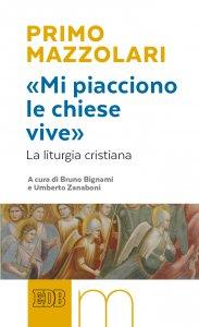 Copertina di '«Mi piacciono le chiese vive». La liturgia cristiana'