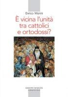 � vicina l'unit� tra cattolici e ortodossi? - Enrico Morini