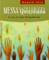 Messa quotidiana. Riflessioni di fratel Michael Davide. Maggio 2013 - MichaelDavide Semeraro