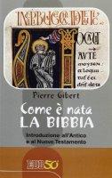 Come � nata la Bibbia - Gibert Pierre