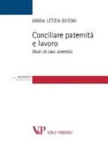 Copertina di 'Conciliare paternità e lavoro. Studi di casi aziendali'