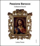 Passione barocco. Collezione Ducrot. Ediz. illustrata - Treves Letizia