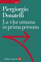 La vita umana in prima persona - Piergiorgio Donatelli