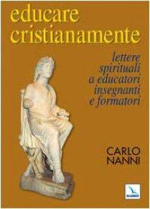 Copertina di 'Educare cristianamente. Lettere spirituali a educatori, insegnanti e formati'