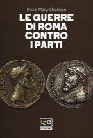 Le guerre di Roma contro i Parti - Sheldon Rose Mary