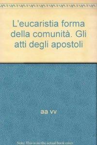 Copertina di 'L' eucaristia forma della comunità. Gli atti degli apostoli'