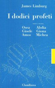 Copertina di 'I dodici profeti / Osea, Gioele, Amos, Abdia, Giona e Michea'