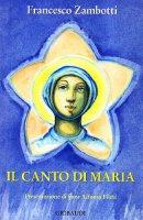 Canto di Maria. Magnificat ossia Dio è grande in Maria - Zambotti Francesco