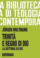 Trinità e regno di Dio. La dottrina su Dio (BTC 043) - Moltmann Jürgen