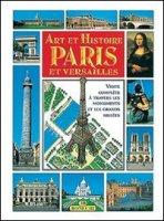 Arte e storia di Parigi e Versailles. Ediz. francese