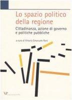 Lo spazio politico della regione. Cittadinanza, azione di governo e politiche pubbliche