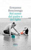 Nel nome del padre e del figlio - Ermanno Bencivenga