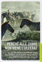 Perché alle zebre non viene l'ulcera?. La più istruttiva e divertente guida allo stress e alle malattie che produce. Con tutte le soluzioni per vincerlo. - Robert M. Sapolsky