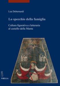 Copertina di 'Lo specchio della famiglia. Cultura figurativa e letteraria al castello della Manta'