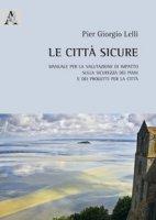 Le città sicure. Manuale per la valutazione di impatto sulla sicurezza dei piani e dei progetti per la città - Lelli Pier Giorgio
