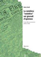 La metafora «seduttiva» nei giornali d'opinione. Il caso della comunicazione politica in Italia - Cordì Ilaria