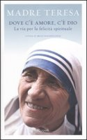 Dove c'� amore, c'� Dio - Teresa di Calcutta
