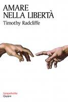 Amare nella libertà - Timothy Radcliffe